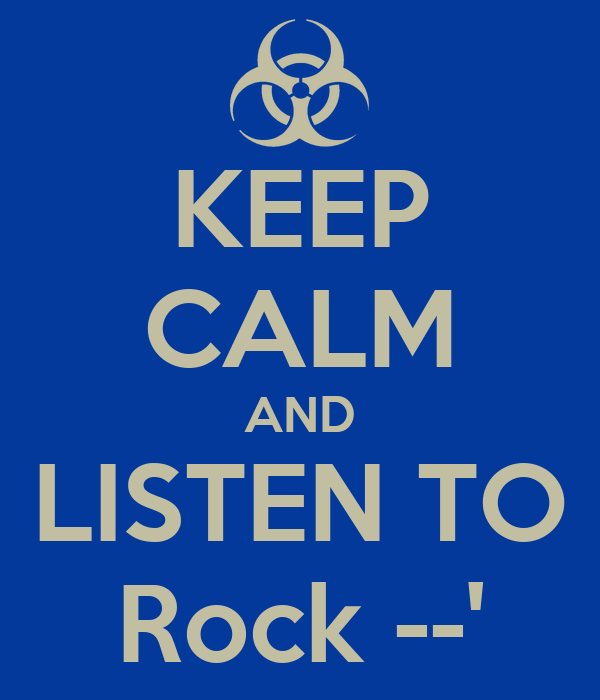 KEEP CALM AND LISTEN TO Rock --'