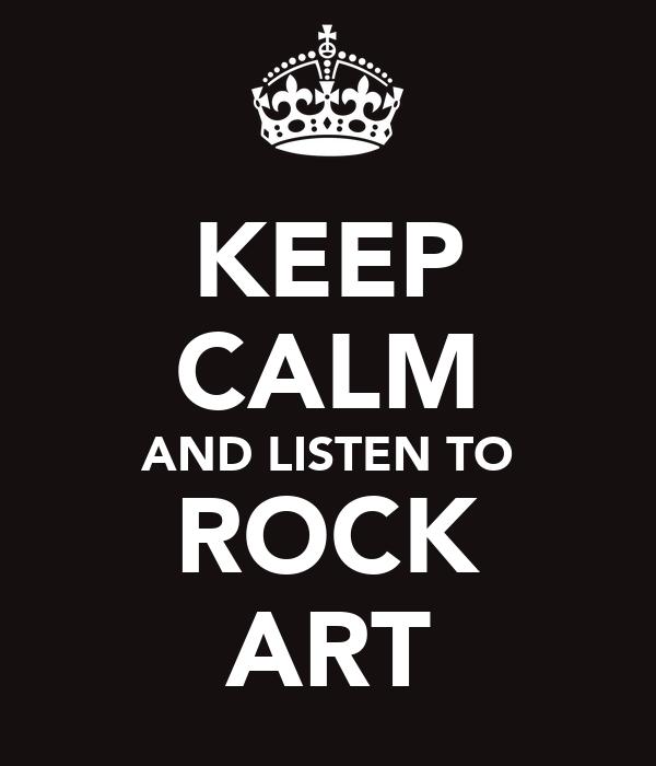 KEEP CALM AND LISTEN TO ROCK ART