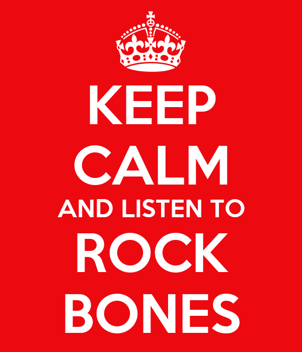 KEEP CALM AND LISTEN TO ROCK BONES