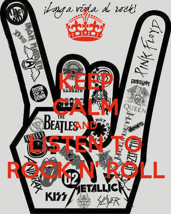 KEEP CALM AND LISTEN TO ROCK N' ROLL