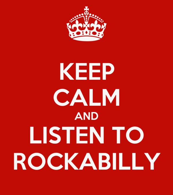 KEEP CALM AND LISTEN TO ROCKABILLY