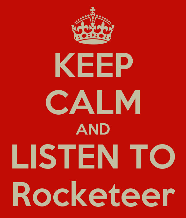 KEEP CALM AND LISTEN TO Rocketeer