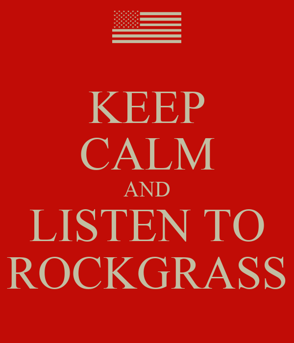KEEP CALM AND LISTEN TO ROCKGRASS