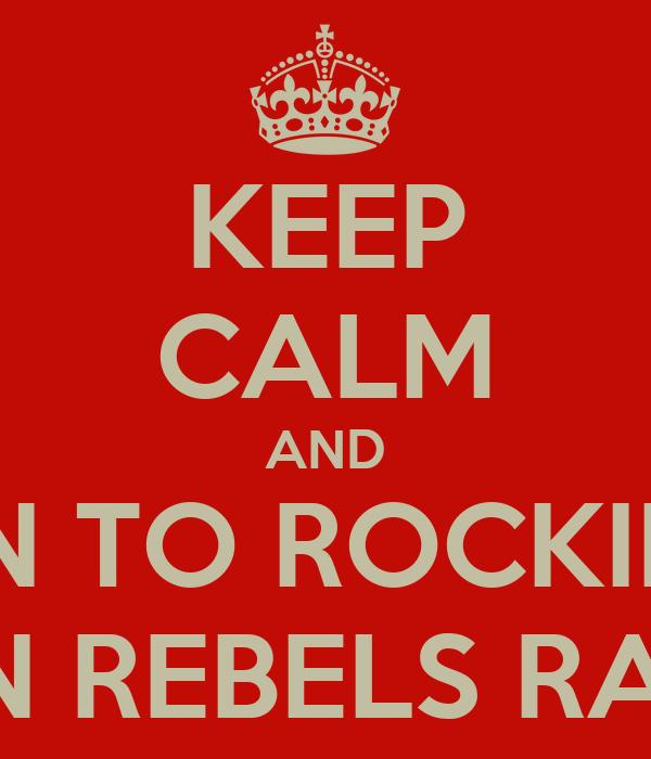 KEEP CALM AND LISTEN TO ROCKIN ROB ON REBELS RADI