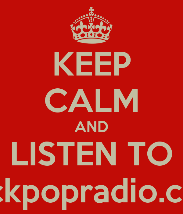 KEEP CALM AND LISTEN TO rockpopradio.com