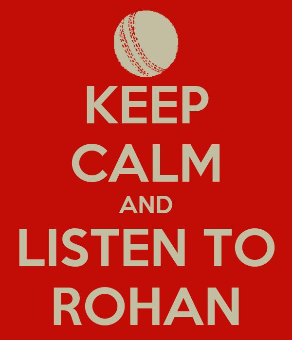 KEEP CALM AND LISTEN TO ROHAN