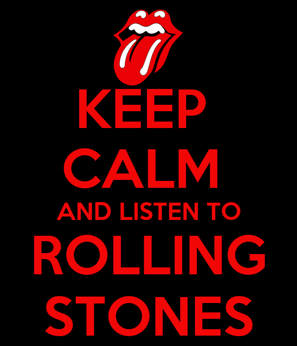 KEEP  CALM  AND LISTEN TO ROLLING STONES