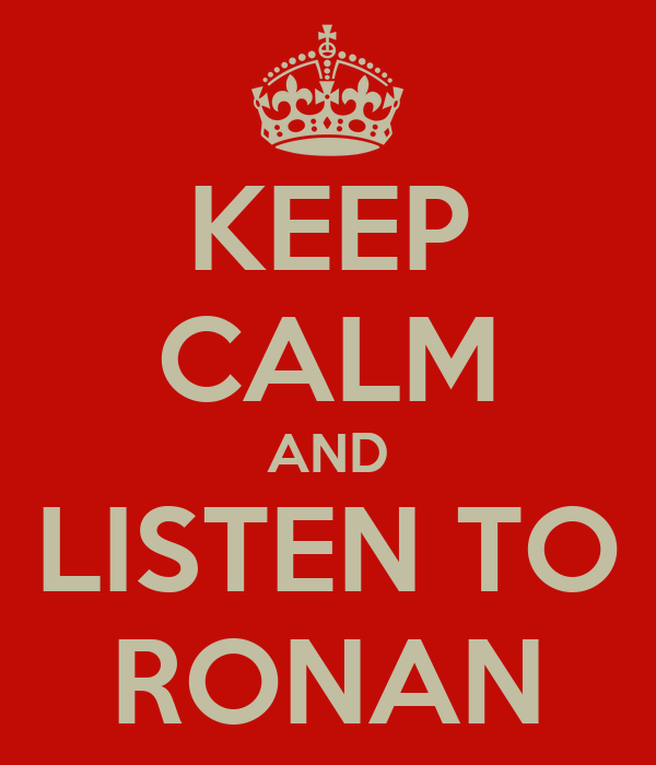 KEEP CALM AND LISTEN TO RONAN