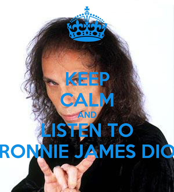KEEP CALM AND LISTEN TO RONNIE JAMES DIO
