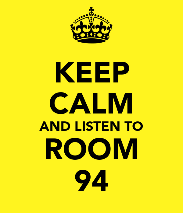 KEEP CALM AND LISTEN TO ROOM 94