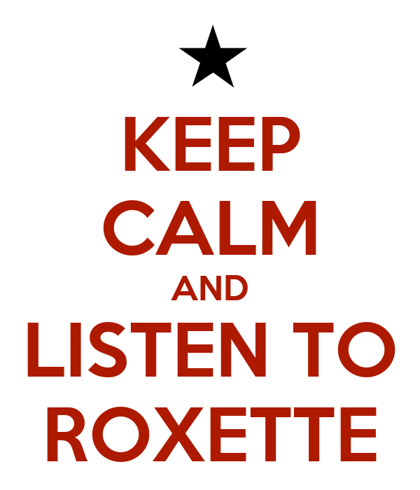 KEEP CALM AND LISTEN TO ROXETTE