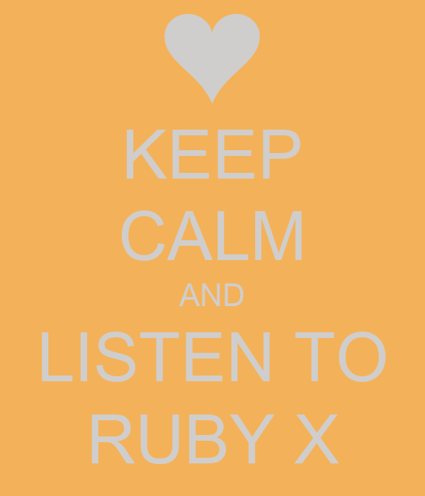 KEEP CALM AND LISTEN TO RUBY X
