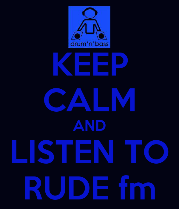 KEEP CALM AND LISTEN TO RUDE fm
