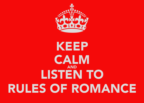 KEEP CALM AND LISTEN TO RULES OF ROMANCE