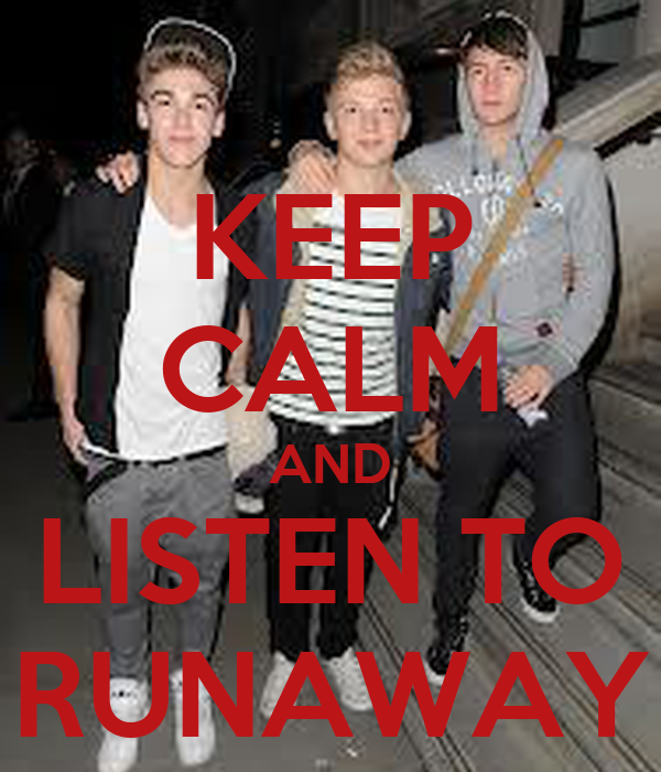 KEEP CALM AND LISTEN TO RUNAWAY