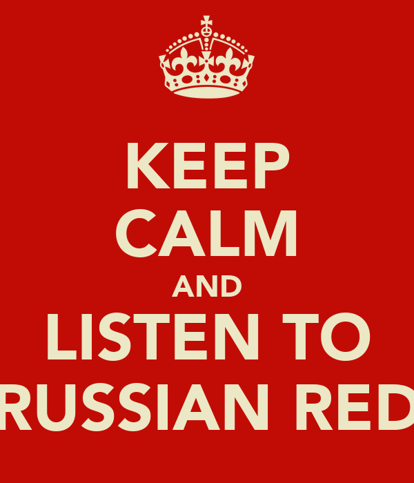 KEEP CALM AND LISTEN TO RUSSIAN RED