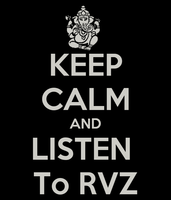 KEEP CALM AND LISTEN  To RVZ
