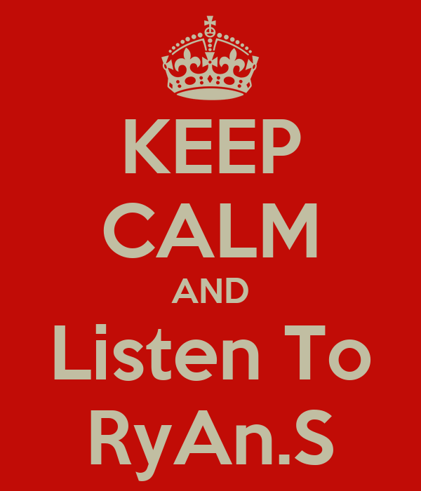 KEEP CALM AND Listen To RyAn.S