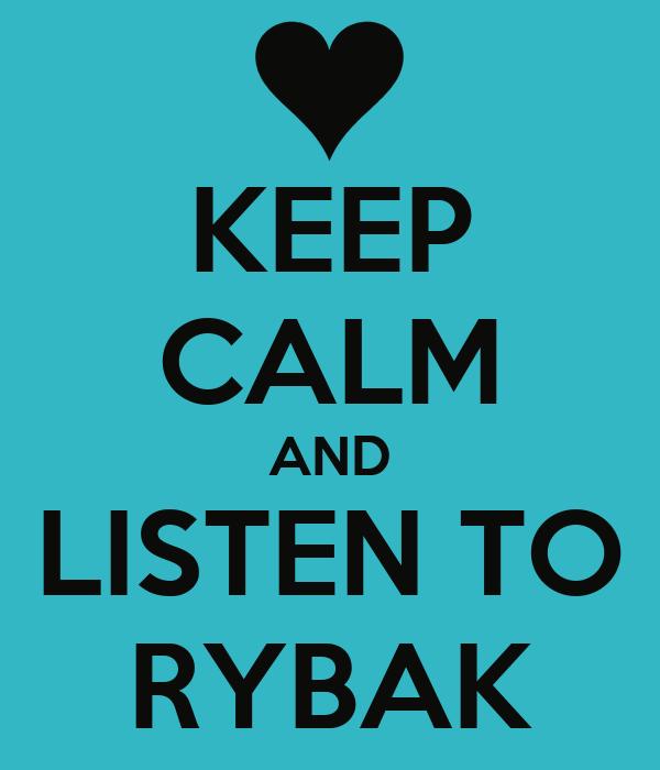 KEEP CALM AND LISTEN TO RYBAK