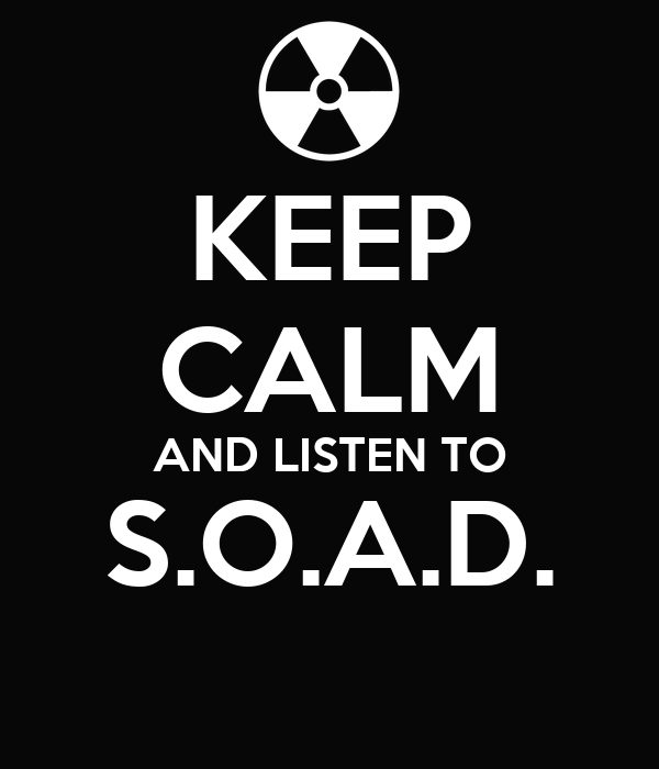 KEEP CALM AND LISTEN TO S.O.A.D.