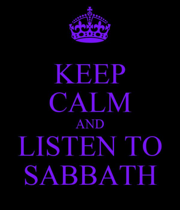 KEEP CALM AND LISTEN TO SABBATH