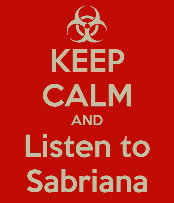 KEEP CALM AND Listen to Sabriana