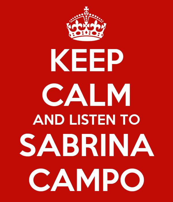 KEEP CALM AND LISTEN TO SABRINA CAMPO