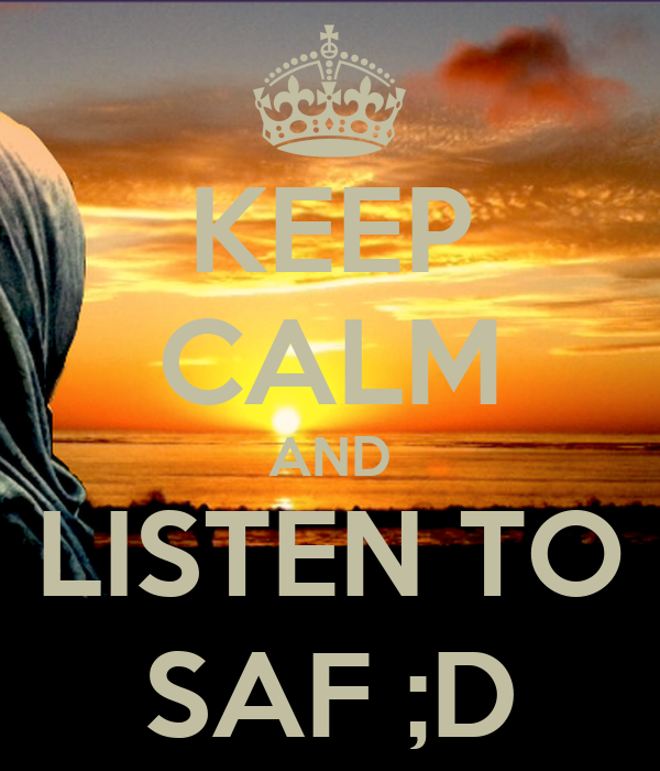 KEEP CALM AND LISTEN TO SAF ;D