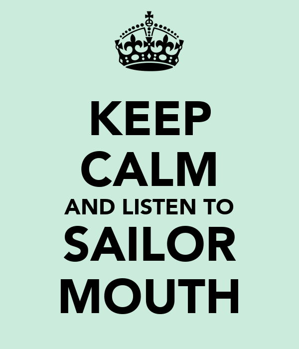 KEEP CALM AND LISTEN TO SAILOR MOUTH