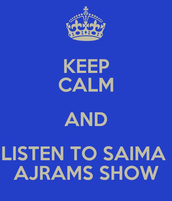 KEEP CALM AND LISTEN TO SAIMA  AJRAMS SHOW