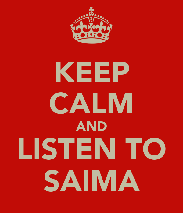 KEEP CALM AND LISTEN TO SAIMA