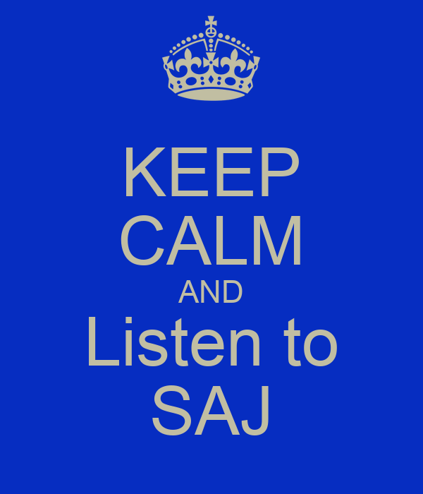 KEEP CALM AND Listen to SAJ