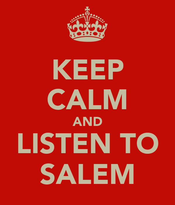 KEEP CALM AND LISTEN TO SALEM