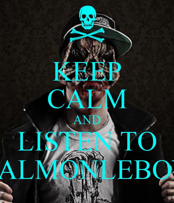 KEEP CALM AND LISTEN TO SALMONLEBON