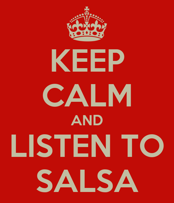 KEEP CALM AND LISTEN TO SALSA