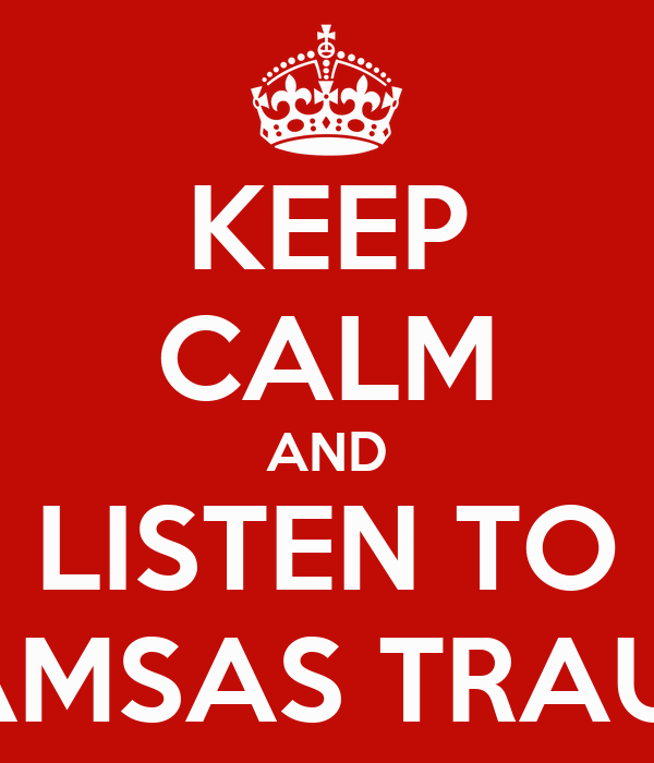KEEP CALM AND LISTEN TO SAMSAS TRAUM