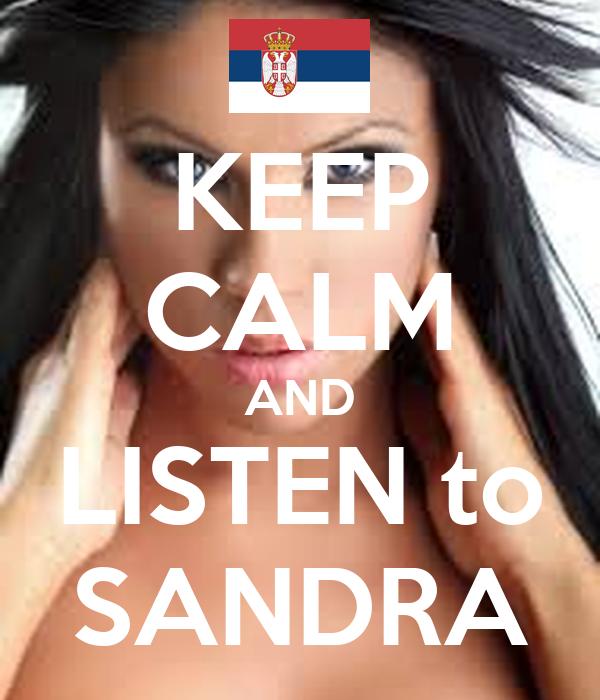 KEEP CALM AND LISTEN to SANDRA