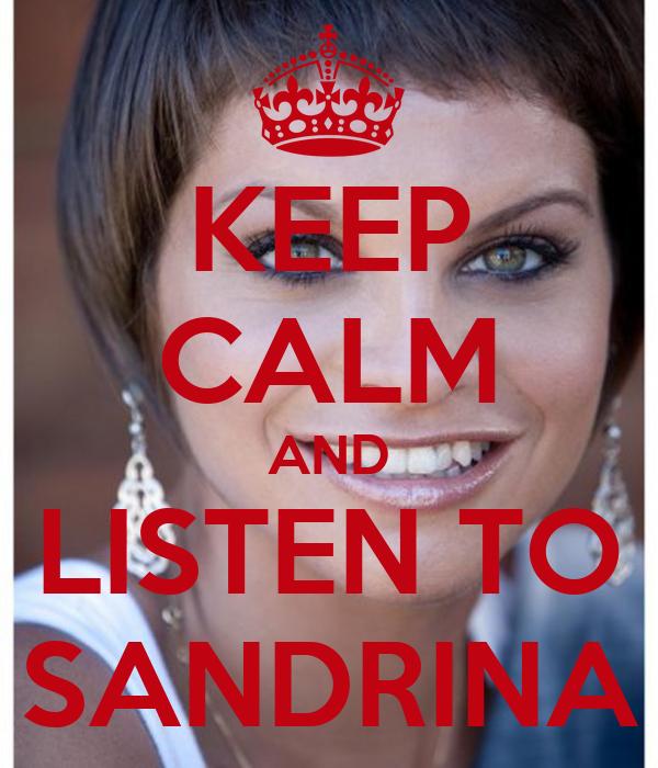 KEEP CALM AND LISTEN TO SANDRINA