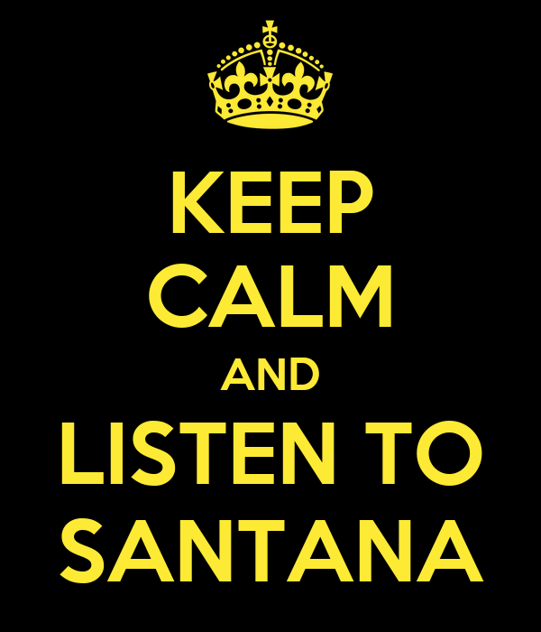 KEEP CALM AND LISTEN TO SANTANA
