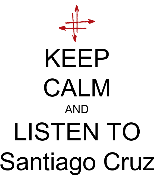 KEEP CALM AND LISTEN TO Santiago Cruz