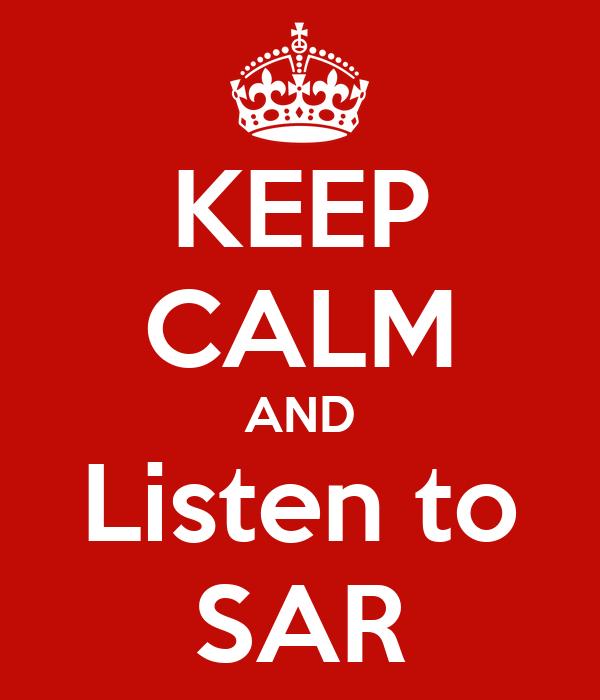 KEEP CALM AND Listen to SAR