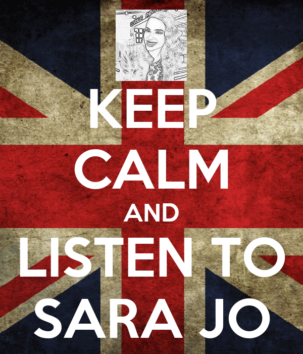 KEEP CALM AND LISTEN TO SARA JO