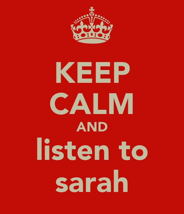 KEEP CALM AND listen to sarah