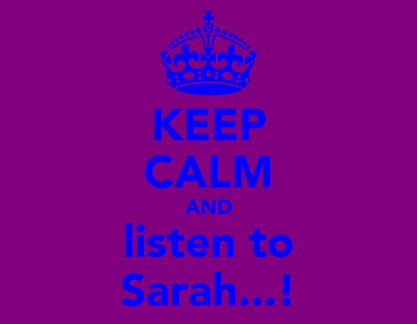 KEEP CALM AND listen to Sarah...!