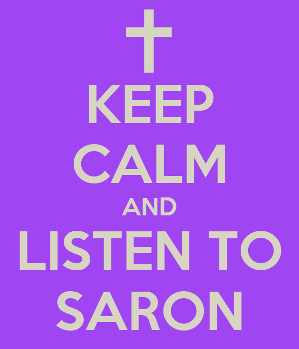 KEEP CALM AND LISTEN TO SARON
