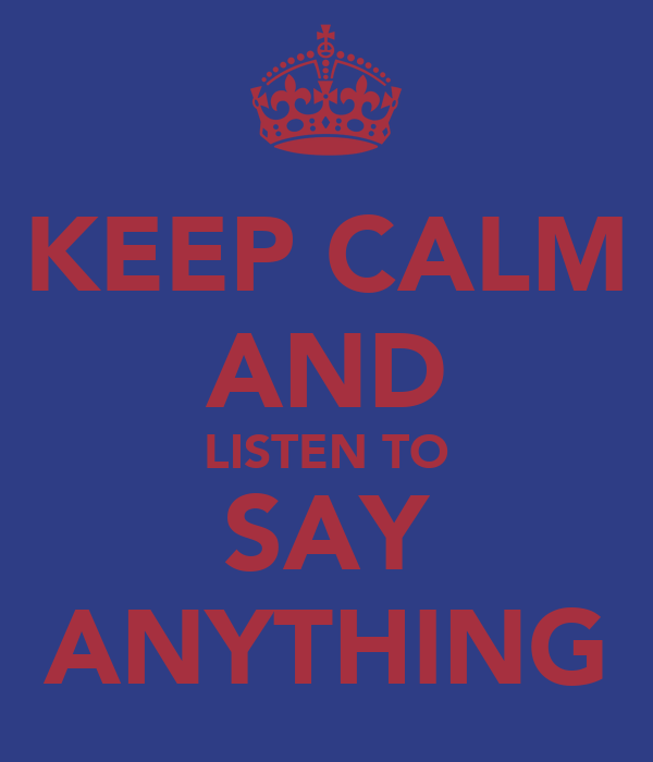 KEEP CALM AND LISTEN TO SAY ANYTHING