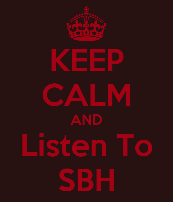 KEEP CALM AND Listen To SBH