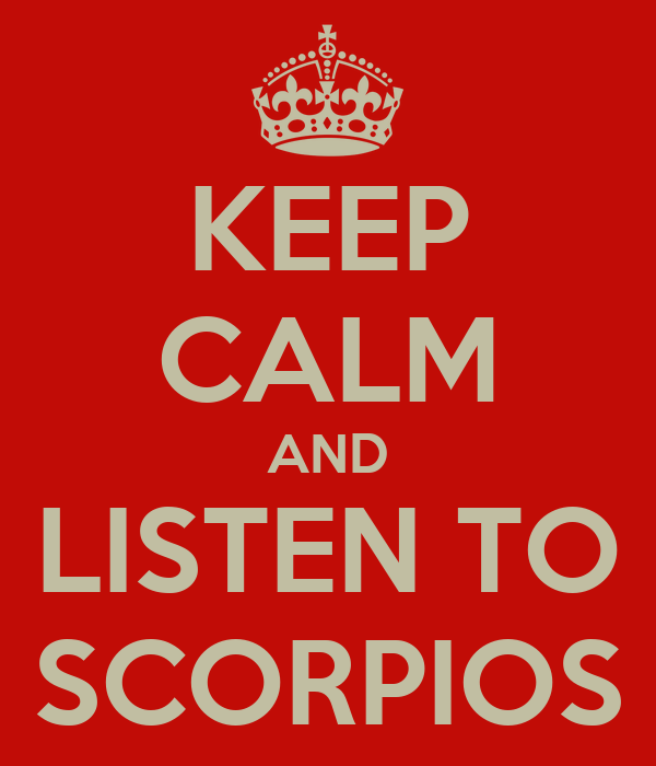 KEEP CALM AND LISTEN TO SCORPIOS