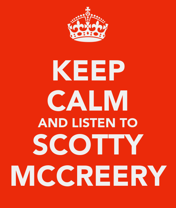 KEEP CALM AND LISTEN TO SCOTTY MCCREERY
