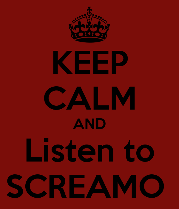 KEEP CALM AND Listen to SCREAMO